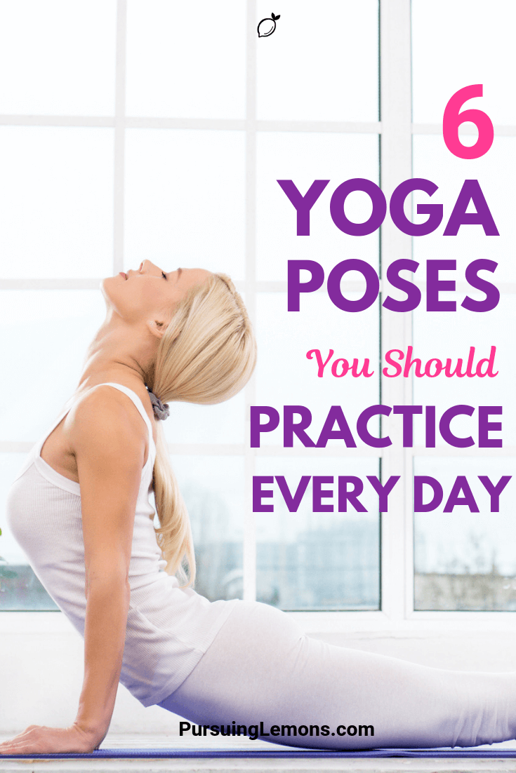 6 Yoga Poses You Should Practice Every Day | Looking to improve your yoga skills every day? These are the basic yoga poses you should practice daily so you can be more prepared for advanced yoga poses.
