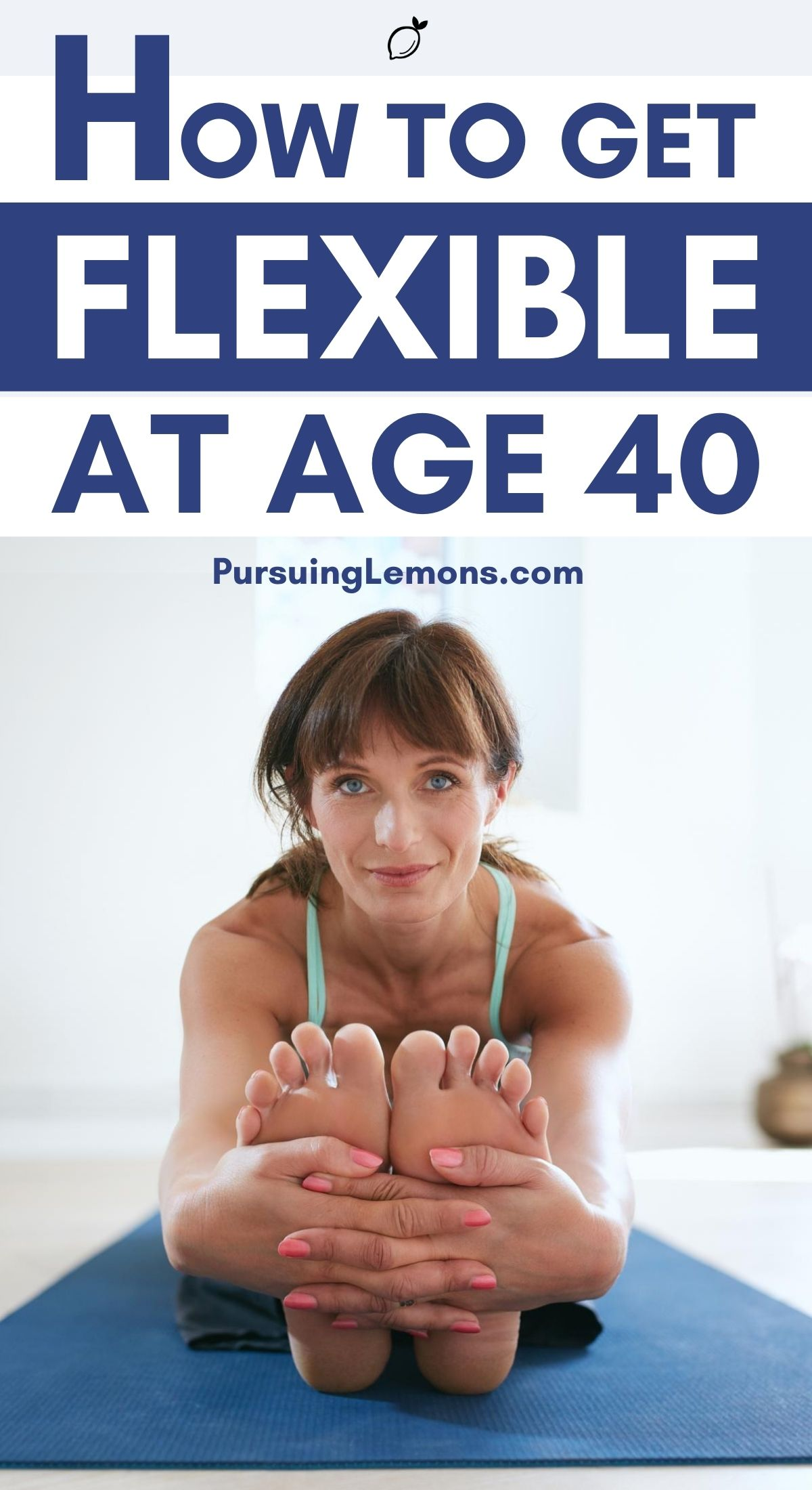 How To Get Flexible At Age 40 | As we age, we get stiffer and this restricts our movement or causes aches all over our body. Having good flexibility improves posture and relieves nagging body aches. Here are the 7 yoga poses you can easily practice on your own and help you regain flexibility after 40! #flexibility #over40 #getflexible #yoga